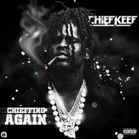 Chief Keef - Chieffing Again (Explicit)