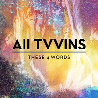 All Tvvins - These 4 Words
