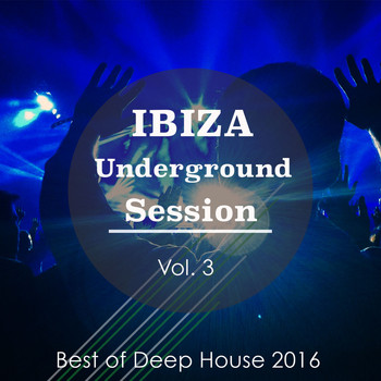 Various Artists - Ibiza Underground Session, Vol. 3 (Best Of Deep House 2016)