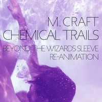 M. Craft - Chemical Trails (Beyond The Wizards Sleeve Re-Animation)
