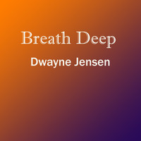 Dwayne Jensen - Breath Deep