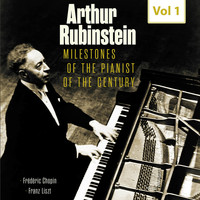 Arthur Rubinstein - Milestones of the Pianist of the Century, Vol. 1