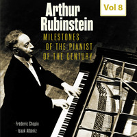 Arthur Rubinstein - Milestones of the Pianist of the Century, Vol. 8