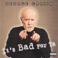George Carlin - It's Bad For Ya (Explicit)