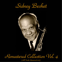 Sidney Bechet - Remastered Collection, Vol. 4 (All Tracks Remastered 2016)