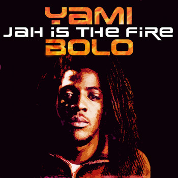 Yami Bolo - Jah Is the Fire