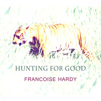 Françoise Hardy - Hunting For Good