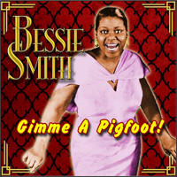 Bessie Smith - Gimme a Pigfoot!