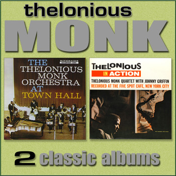 The Thelonious Monk Orchestra, Thelonious Monk Quartet - The Thelonious Monk Orchestra at Town Hall / Thelonious in Action