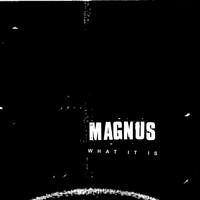 Magnus - What It Is