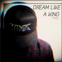 Dusty - Dream Like a King