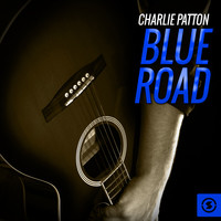 Charlie Patton - Blue Road