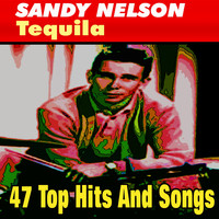 Sandy Nelson - Tequila (47 Top Hits And Songs)
