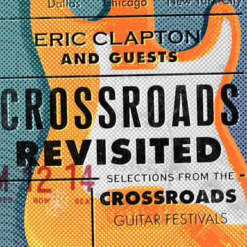 Eric Clapton And Guests - Crossroads Revisited: Selections from the Crossroads Guitar Festivals