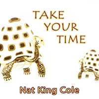 Nat King Cole - Take Your Time