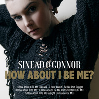Sinéad O'Connor - How About I Be Me (Remastered)