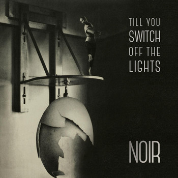 Noir - Till You Switch off the Lights