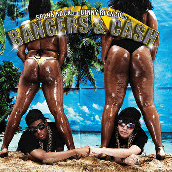 Spank Rock / Benny Blanco - Bangers & Cash (Explicit)