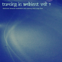 Nadja Lind - Turning in Ambient, Vol. 7 (Electronic Binaural Meditation and Relaxing Deep Yoga Flow)
