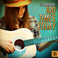 Liz Anderson - 100 Times Today, Vol. 2