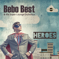 Bebo Best & The Super Lounge Orchestra - Heroes