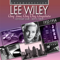 Lee Wiley - Lee Wiley: Any Time, Any Day, Anywhere