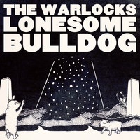 The Warlocks - Lonesome Bulldog - Single