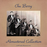 Chu Berry - Remastered Collection (All Tracks Remastered 2016)