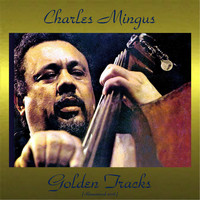 Charles Mingus - Charles Mingus Golden Tracks (All Tracks Remastered)