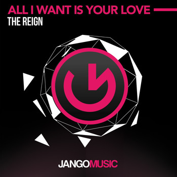 The Reign - All I Want Is Your Love