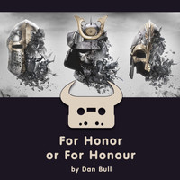 Dan Bull - For Honor or for Honour