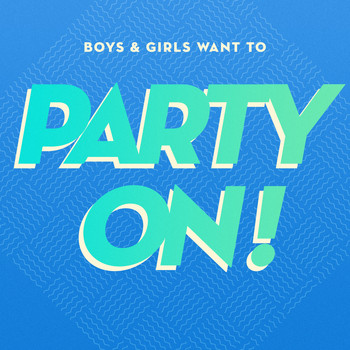 Various Artists - Boys & Girls Want to Party On!