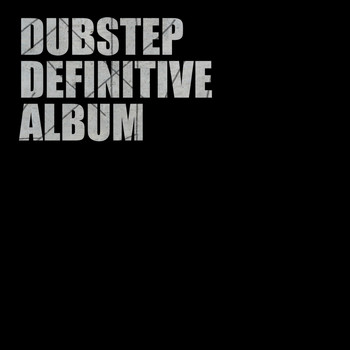 Dubstep Universe|Dub Step Hitz|Electro Dubstep Masters - Dubstep Definitive Album