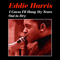 Eddie Harris - Guess I'll Hang My Tears out to Dry