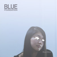 Blue Foundation - Blood Moon