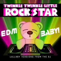 Twinkle Twinkle Little Rock Star - EDM Baby! Lullaby Versions from the DJ