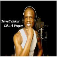 Terrell Baker - Terrell Baker's 2016 Like a Prayer Album