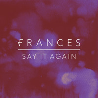 Frances - Say It Again