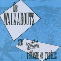 The Walkabouts - See Beautiful Rattlesnake Gardens