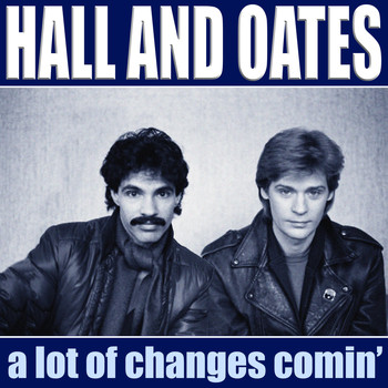 Hall & Oates - A Lot Of Changes Comin'