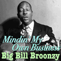Big Bill Broonzy - Mindin' My Own Business