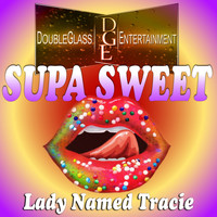Lady Named Tracie - Supa Sweet