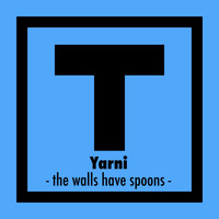 Yarni - The Walls Have Spoons