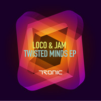 Loco & Jam - Twisted Minds EP