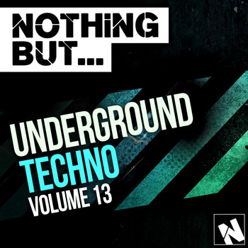 Various Artists - Nothing But... Underground Techno, Vol. 13