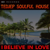 Tedjep Soulful House - I Believe in Love