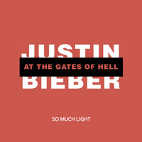 So Much Light - Justin Bieber at the Gates of Hell