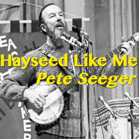 Pete Seeger - Hayseed Like Me