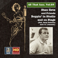Stan Getz - All That Jazz, Vol. 69: Stan Getz & Friends – Boppin' in Studio & on Stage (2016 Remaster)