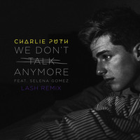 Charlie Puth - We Don't Talk Anymore (feat. Selena Gomez) (Lash Remix)